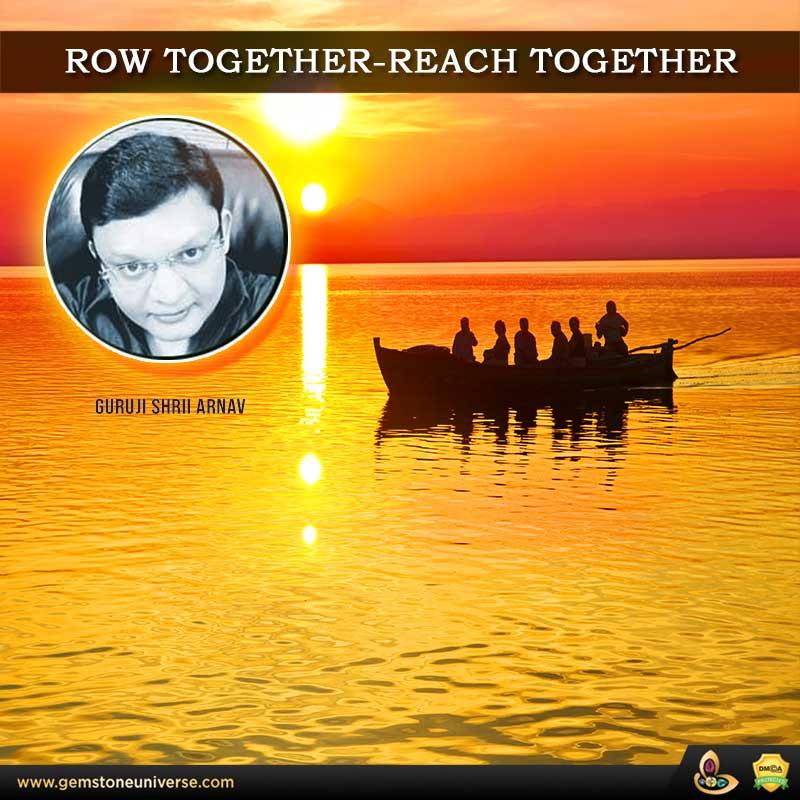 """Row Together - Reach Together"" – Guruji Shrii Arnav"